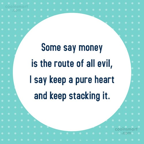 Money Quote: Some say money is the route of...