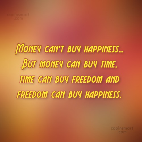 Money Quote: Money can't buy happiness… But money can...