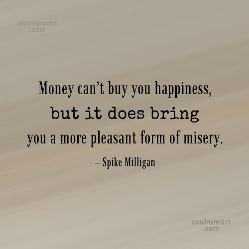 Money Quote: Money can't buy you happiness, but it...