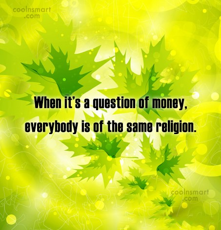 Money Quote: When it's a question of money, everybody...
