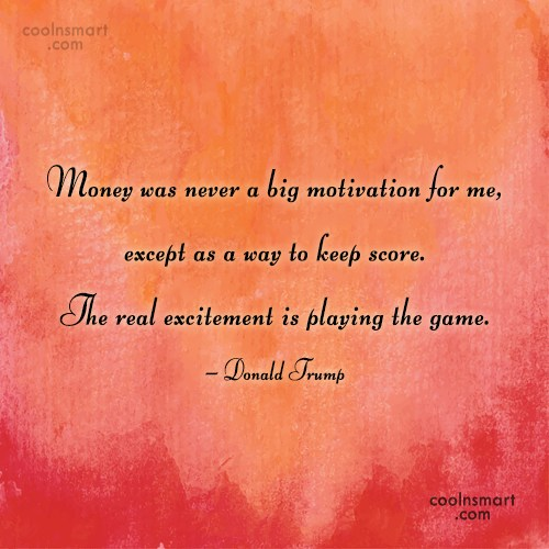 Money Quote: Money was never a big motivation for...