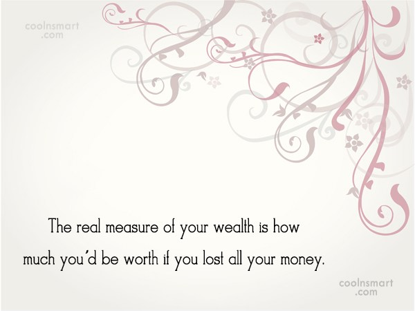 Money Quote: The real measure of your wealth is...