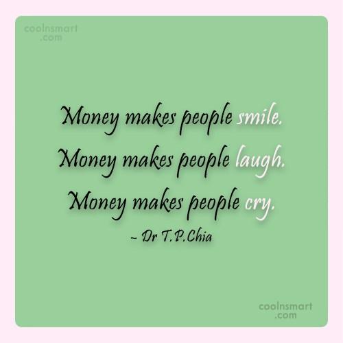 Money Quote: Money makes people smile. Money makes people...