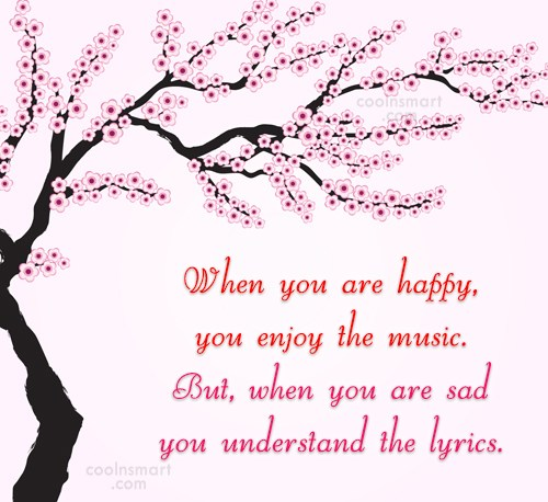 Sad Quote: When you are happy, you enjoy the...