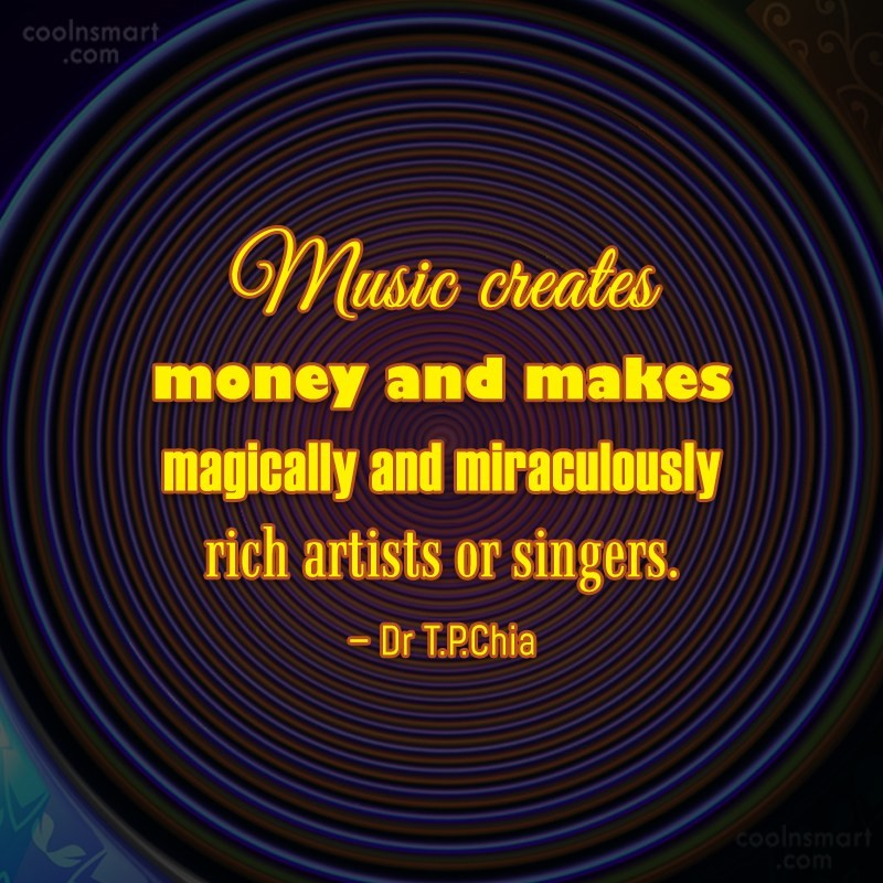 Music Quote: Music creates money and makes magically and...