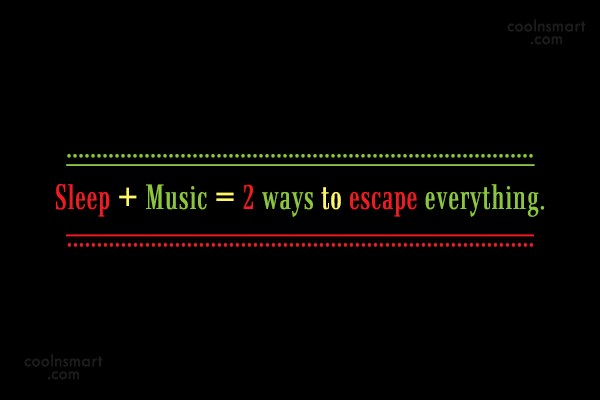 Music Quote: Sleep + Music = 2 ways to...