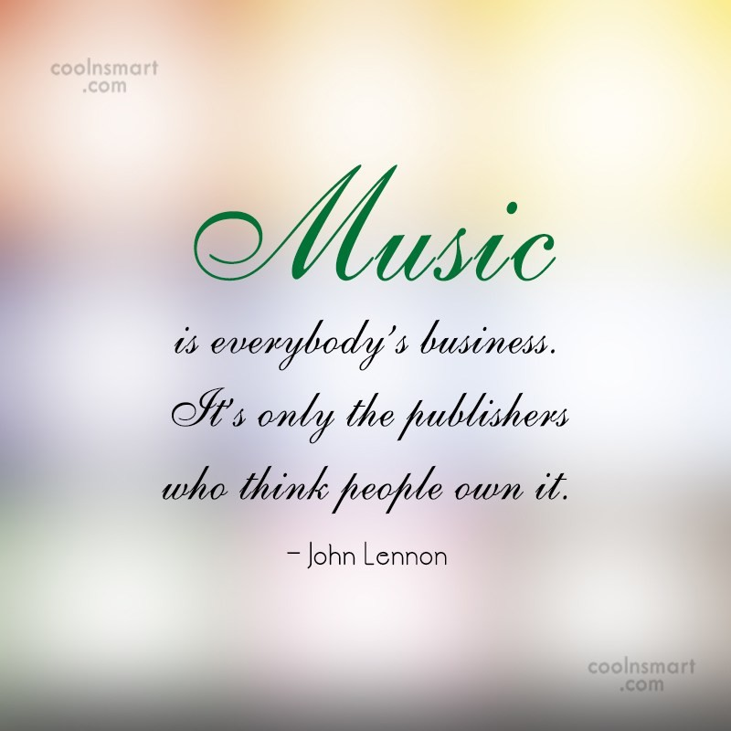 Quote: Music is everybody's business. It's only the...