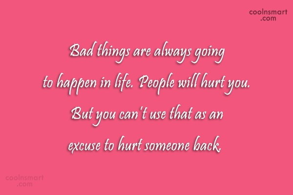 Excuses Quote: Bad things are always going to happen...