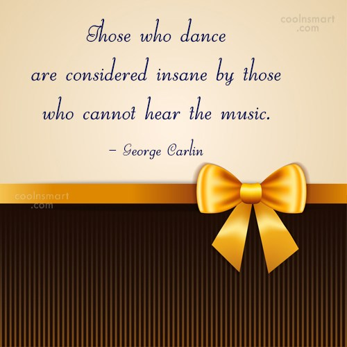 Quote: Those who dance are considered insane by...