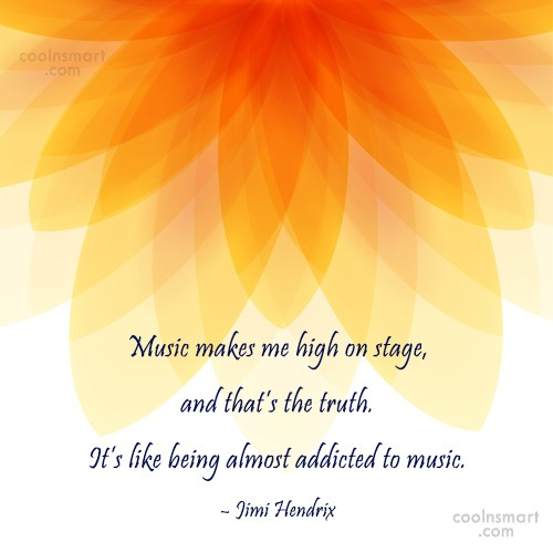 Quote: Music makes me high on stage, and...