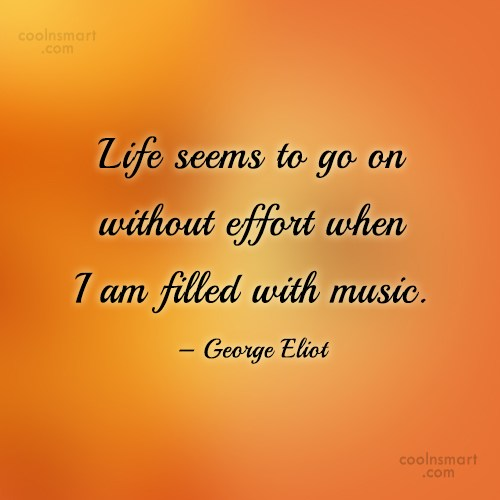 Music Quote: Life seems to go on without effort...