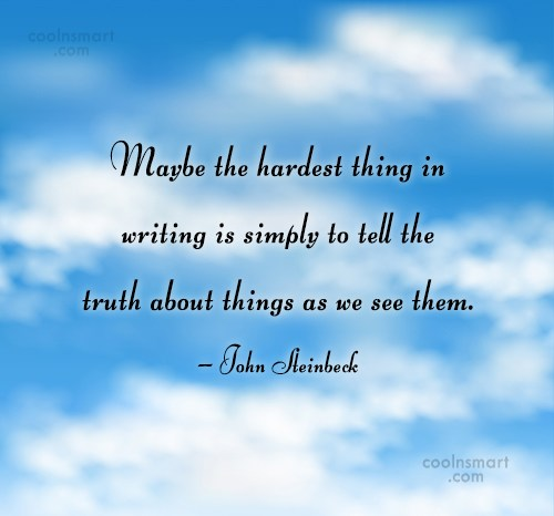 Quote: Maybe the hardest thing in writing is...