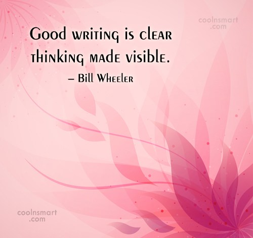 Writing Quote: Good writing is clear thinking made visible....
