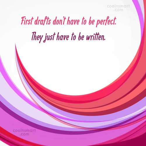 Writing Quote: First drafts don't have to be perfect....