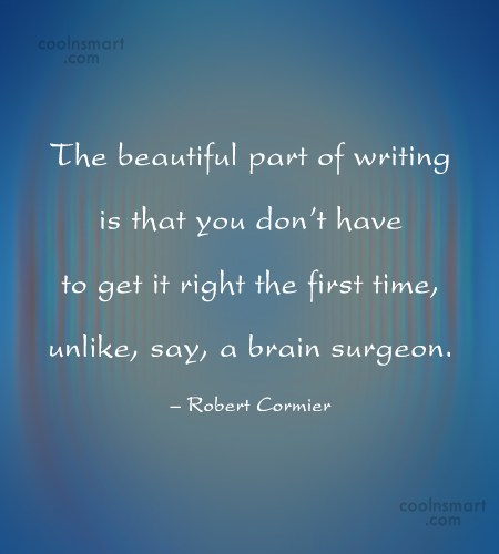 Writing Quote: The beautiful part of writing is that...