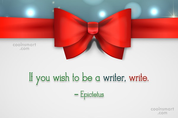 Images Quote: If you wish to be a writer,...