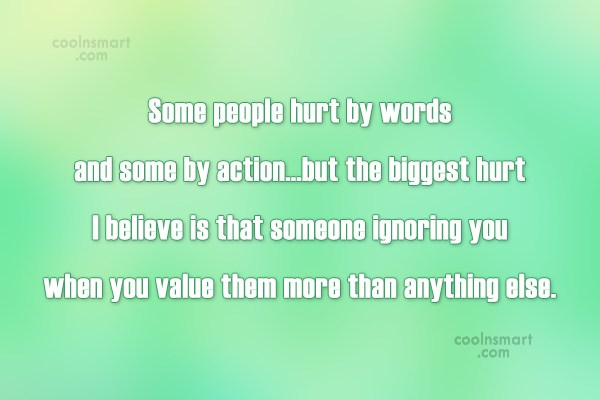 Being Ignored Quote: Some people hurt by words and some...