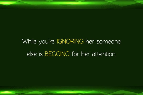 Being Unappreciated Quote: While you're IGNORING her someone else is...