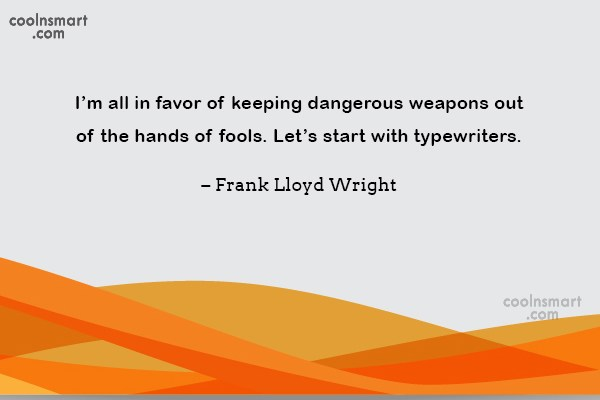 Writing Quote: I'm all in favor of keeping dangerous...