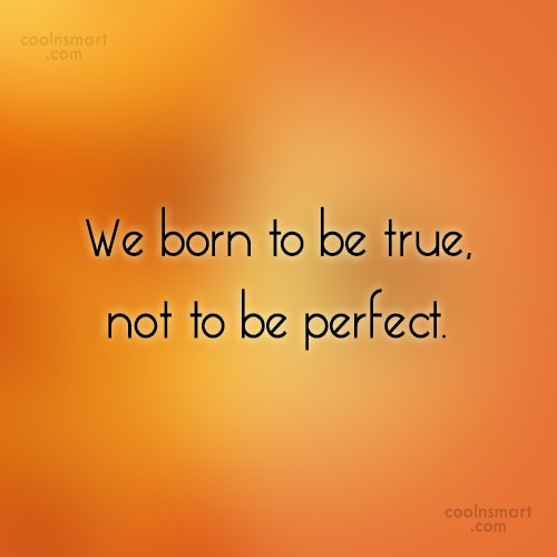Being Yourself Quote: We born to be true, not to...