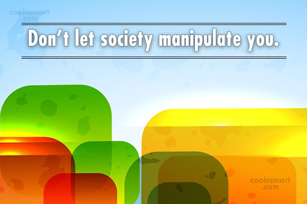Society Quote: Don't let society manipulate you.