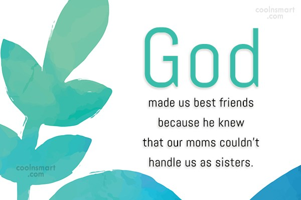 Best Friend Quote: God made us best friends because he...