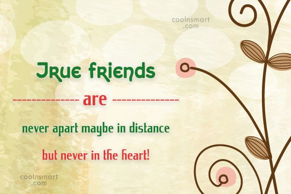 Best Friend Quote: True friends are never apart maybe in...