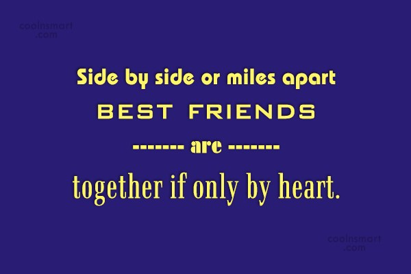 Best Friend Quote: Side by side or miles apart best...