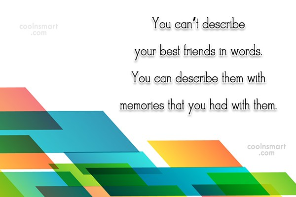 Best Friend Quote: You can't describe your best friends in...