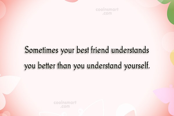 Best Friend Quote: Sometimes your best friend understands you better...