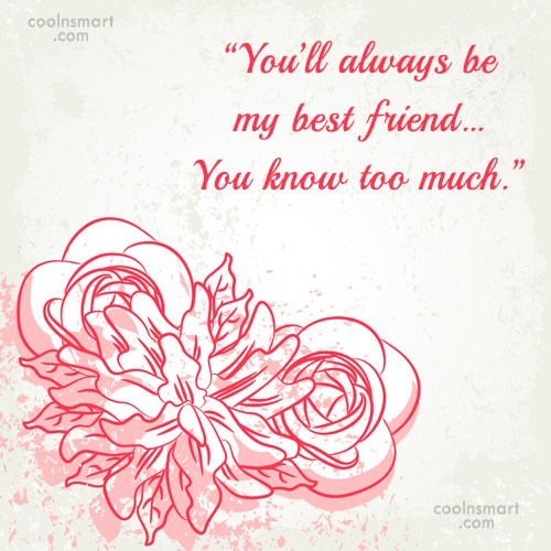 """Best Friend Quote: """"You'll always be my best friend…You know..."""