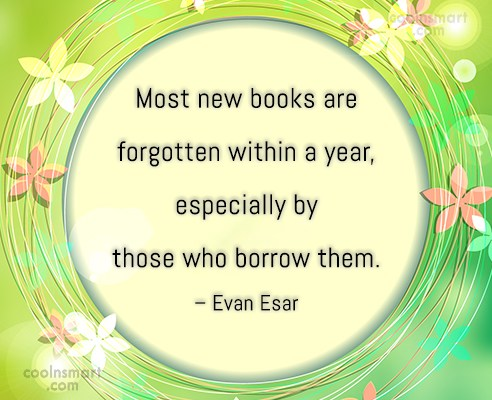 Book Quote: Most new books are forgotten within a...