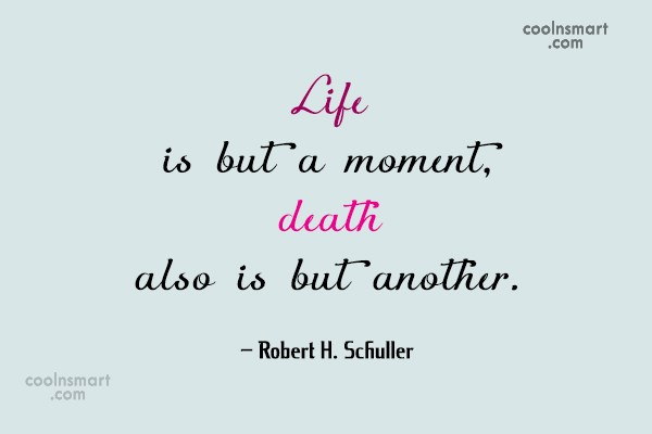 Quote: Life is but a moment, death also...