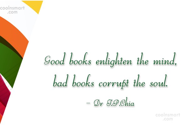 Book Quote: Good books enlighten the mind, bad books...