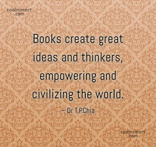 Book Quote: Books create great ideas and thinkers, empowering...