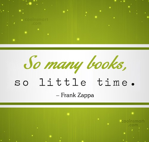 Book Quote: So many books, so little time. –...
