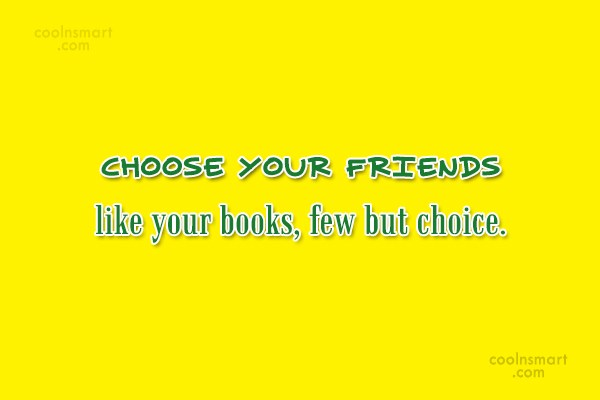 Book Quote: Choose your friends like your books, few...