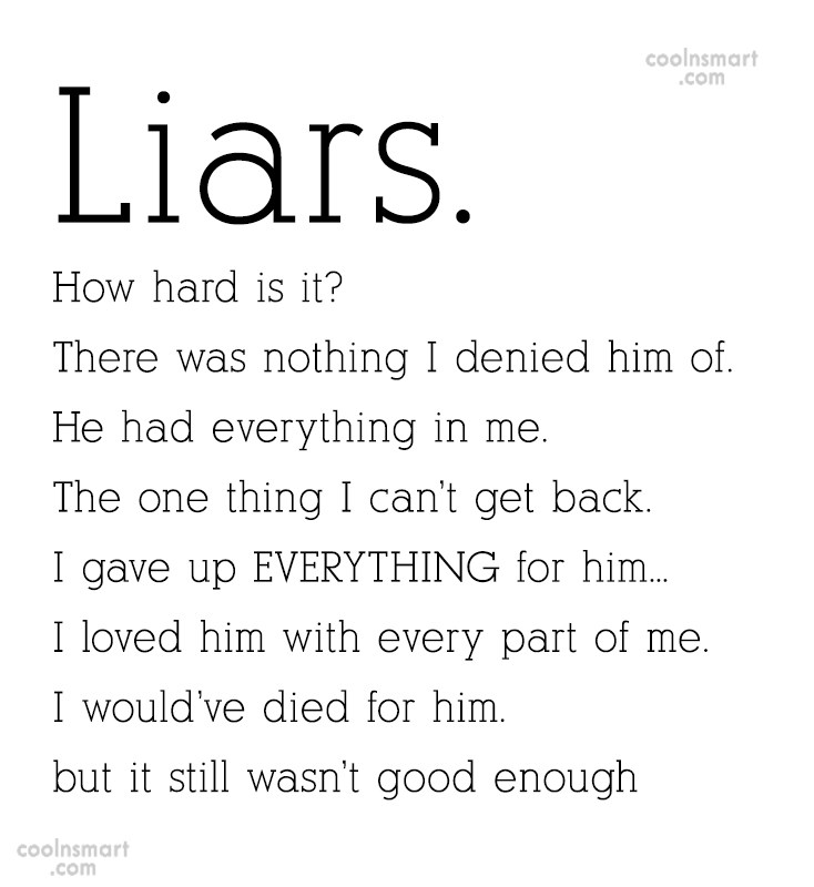 Break Up Quote: Liars. How hard is it? There was...