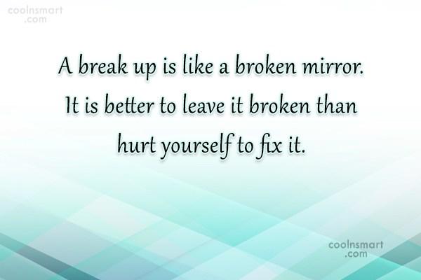 Break Up Quote: A break up is like a broken...