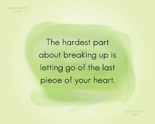 Break Up Quote: The hardest part about breaking up is...