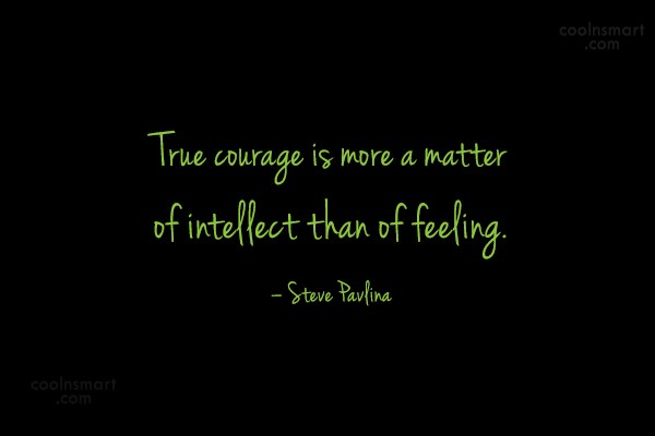Courage Quote: True courage is more a matter of...