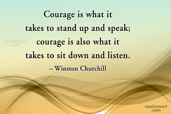 Courage Quote: Courage is what it takes to stand...