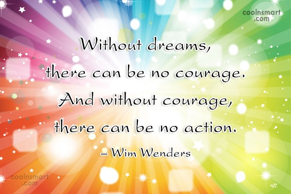 Courage Quote: Without dreams, there can be no courage....