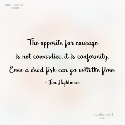Courage Quote: The opposite for courage is not cowardice,...