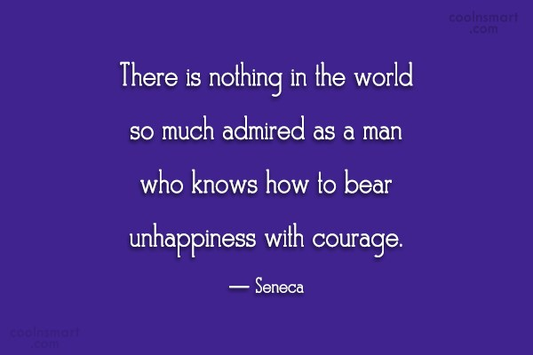 Courage Quote: There is nothing in the world so...