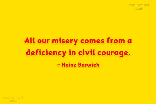 Courage Quote: All our misery comes from a deficiency...