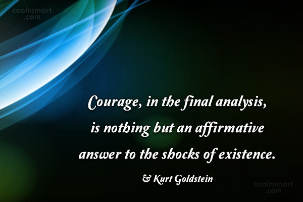 Courage Quote: Courage, in the final analysis, is nothing...