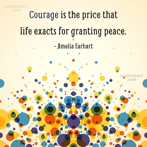 Courage Quote: Courage is the price that life exacts...