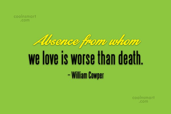 Absence Quote: Absence from whom we love is worse...