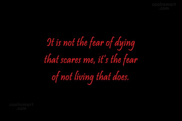Death Quote: It is not the fear of dying...